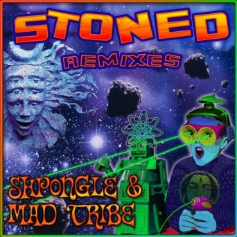 Shpongle & Mad Tribe – Stoned Remixes