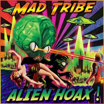 Mad Tribe – Alien Hoax