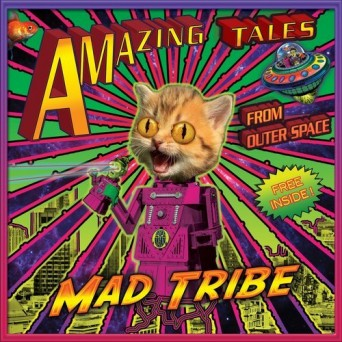 Mad Tribe – Amazing Tales From Outer Space