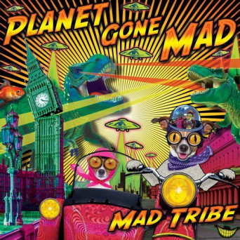 Mad Tribe – Planet Gone MAD