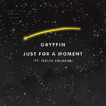 Gryffin – Just For a Moment (feat. Iselin Solheim)