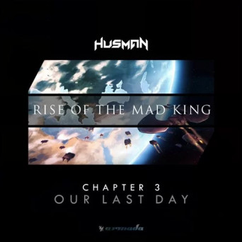 Husman – Rise Of The Mad King (Chapter 3 – Our Last Day)