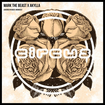 Mark The Beast x Akylla – Covered in Roses (Remixes)