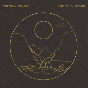 Matthew Halsall – Salute to the Sun
