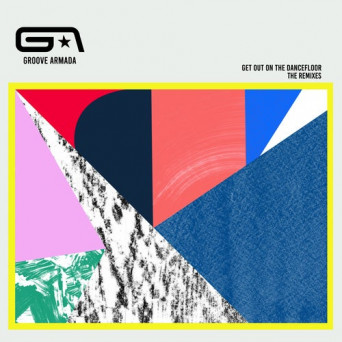 Groove Armada & Nick Littlemore – Get Out on the Dancefloor (feat. Nick Littlemore) [The Remixes]