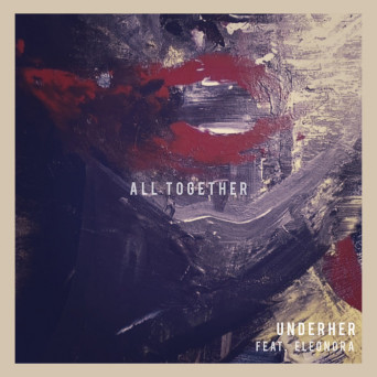 Underher, Sis & Speaking In Tongues feat. Eleonora – All Together